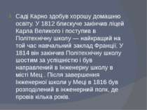Саді Карно здобув хорошу домашню освіту. У 1812 блискуче закінчив ліцей Карла...