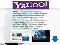 Yahoo!—американськакорпорація, що спеціалізується наІнтернет-службах, за...