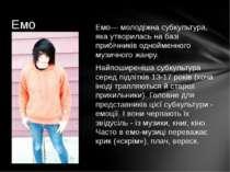 Емо— молодіжна субкультура, яка утворилась на базі прибічників однойменного м...