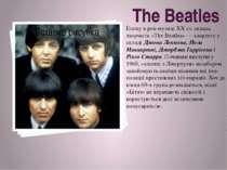 Епоху в рок-музиці ХХ ст. склала творчість «The Beatles» — квартету у складі ...
