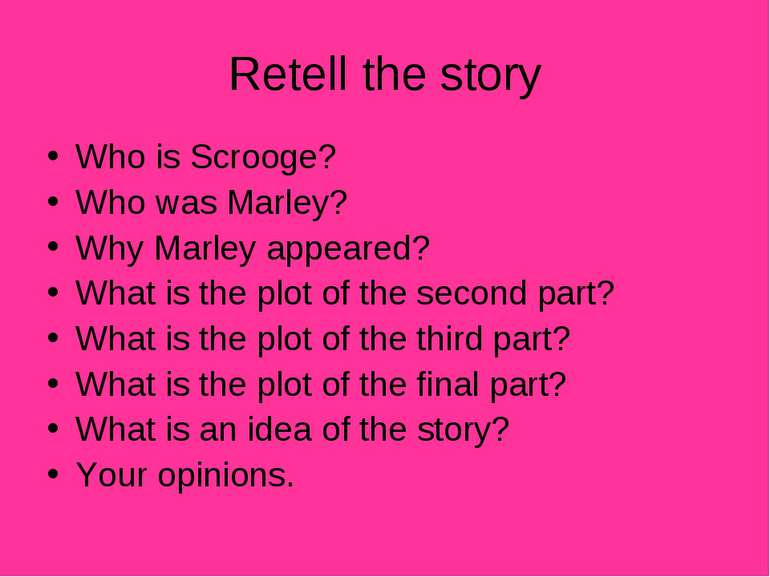 Retell the story Who is Scrooge? Who was Marley? Why Marley appeared? What is...