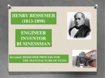 HENRY BESSEMER (1813-1898) ENGINEER INVENTOR BUSINESSMAN Invented: BESSEMER P...