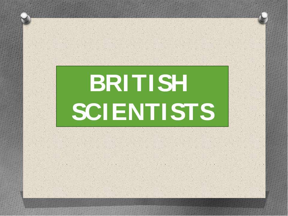 BRITISH SCIENTISTS