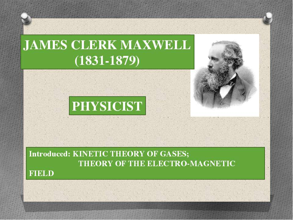JAMES CLERK MAXWELL (1831-1879) PHYSICIST Introduced: KINETIC THEORY OF GASES...