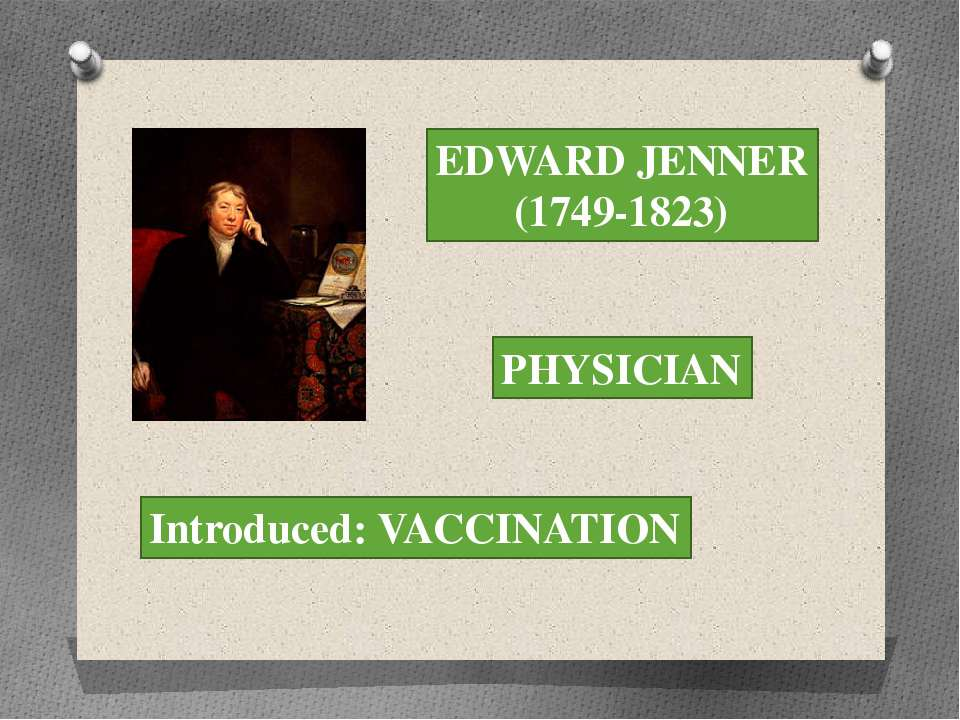 EDWARD JENNER (1749-1823) PHYSICIAN Introduced: VACCINATION