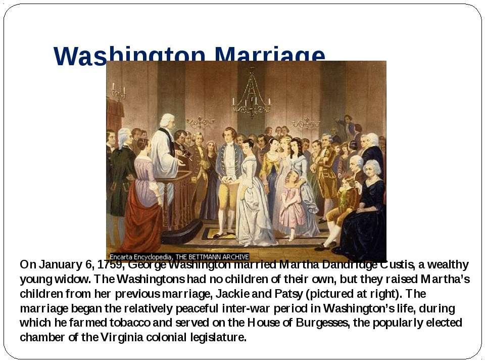 Washington Marriage On January 6, 1759, George Washington married Martha Dand...