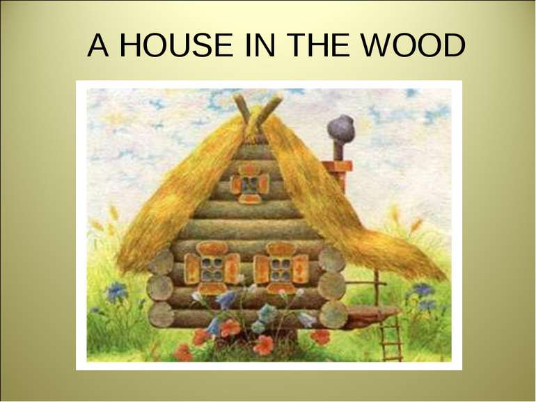 A HOUSE IN THE WOOD