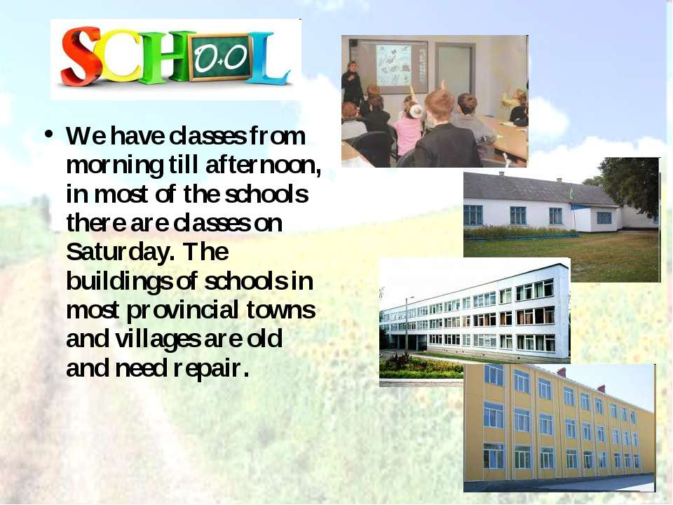 We have classes from morning till afternoon, in most of the schools there are...