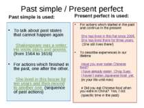 Past simple / Present perfect Past simple is used:   To talk about past state...