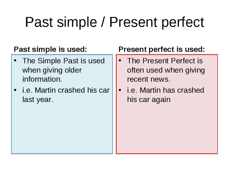 Past simple / Present perfect Past simple is used: The Simple Past is used wh...