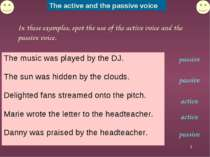 * In these examples, spot the use of the active voice and the passive voice. ...
