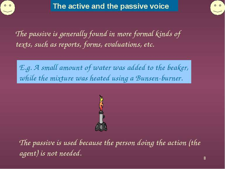 * The passive is generally found in more formal kinds of texts, such as repor...