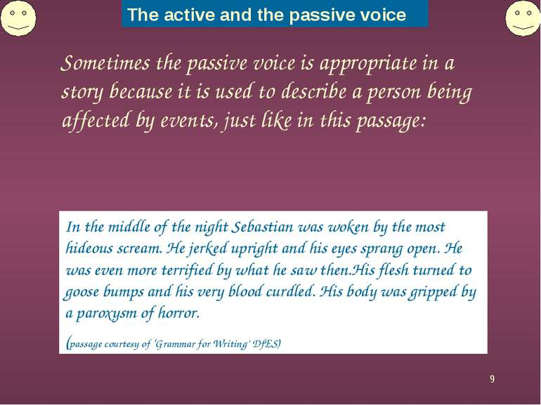 * Sometimes the passive voice is appropriate in a story because it is used to...