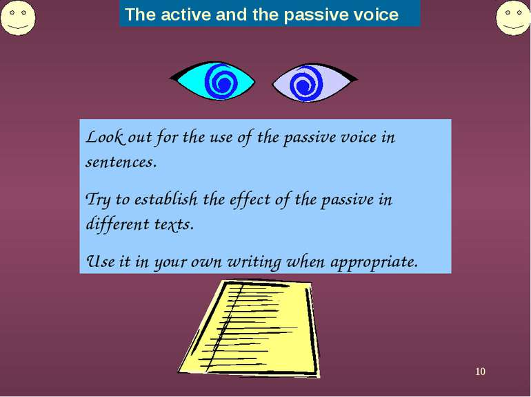 * Look out for the use of the passive voice in sentences. Try to establish th...