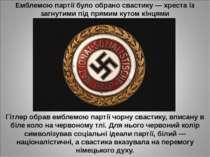 Емблемою партії було обрано свастику — хреста із загнутими під прямим кутом к...