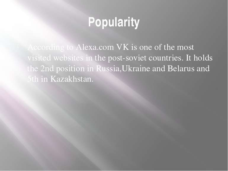 Popularity According to Alexa.com VK is one of the most visited websites in t...