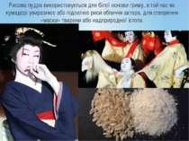 Рисова пудра використовується для білої основи гриму, в той час як кумадорі у...