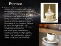 Espresso Espresso is coffee brewed by forcing a small amount of nearly boilin...