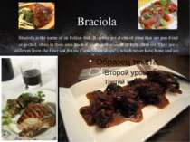 Braciola Braciola is the name of an Italian dish. Braciole are slices of meat...