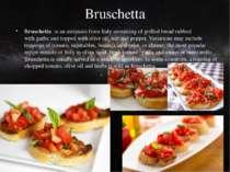 Bruschetta Bruschetta is anantipastofromItalyconsisting of grilled bread...