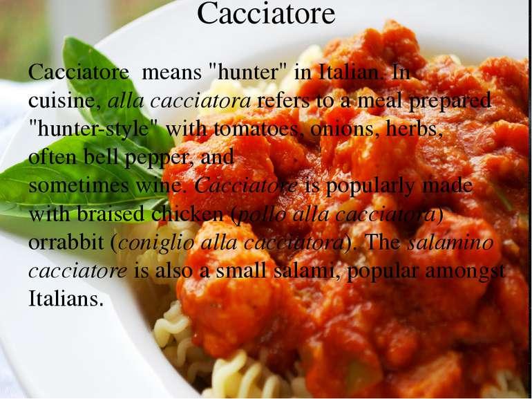 "Cacciatore Cacciatoremeans ""hunter"" in Italian. In cuisine,alla cacciatora..."