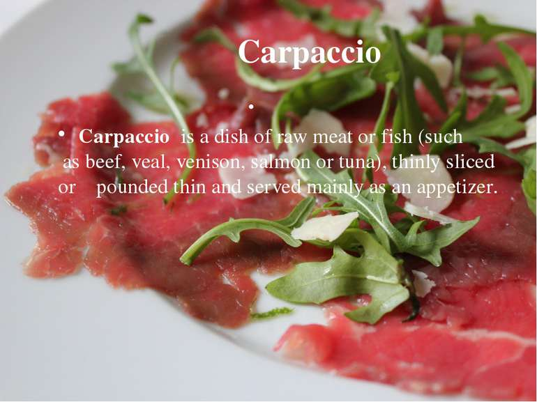 Carpaccio Carpaccio  is a dish of raw meat or fish (such as beef, veal, venis...
