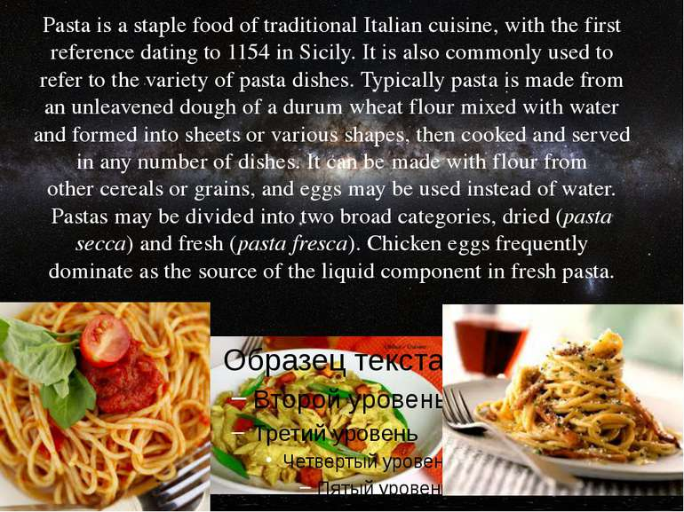 Pasta is a staple food of traditional Italian cuisine, with the first referen...