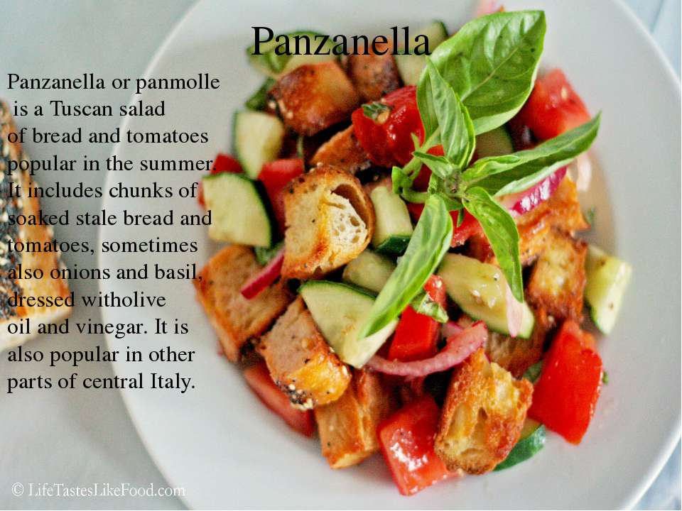 Panzanella Panzanella or panmolle is a Tuscan salad of bread and tomatoes pop...