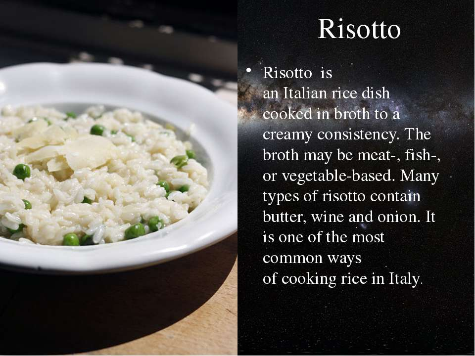 Risotto Risotto  is an Italian rice dish cooked in broth to a creamy consiste...