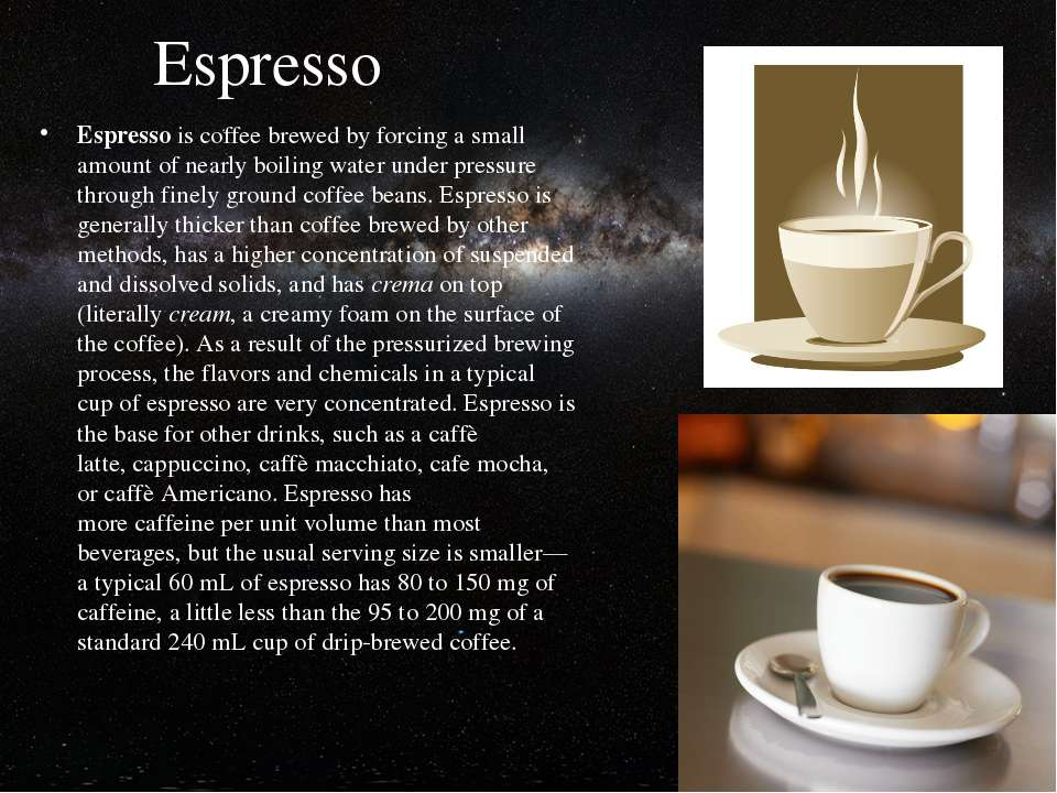 Espresso Espressoiscoffeebrewed by forcing a small amount of nearly boilin...