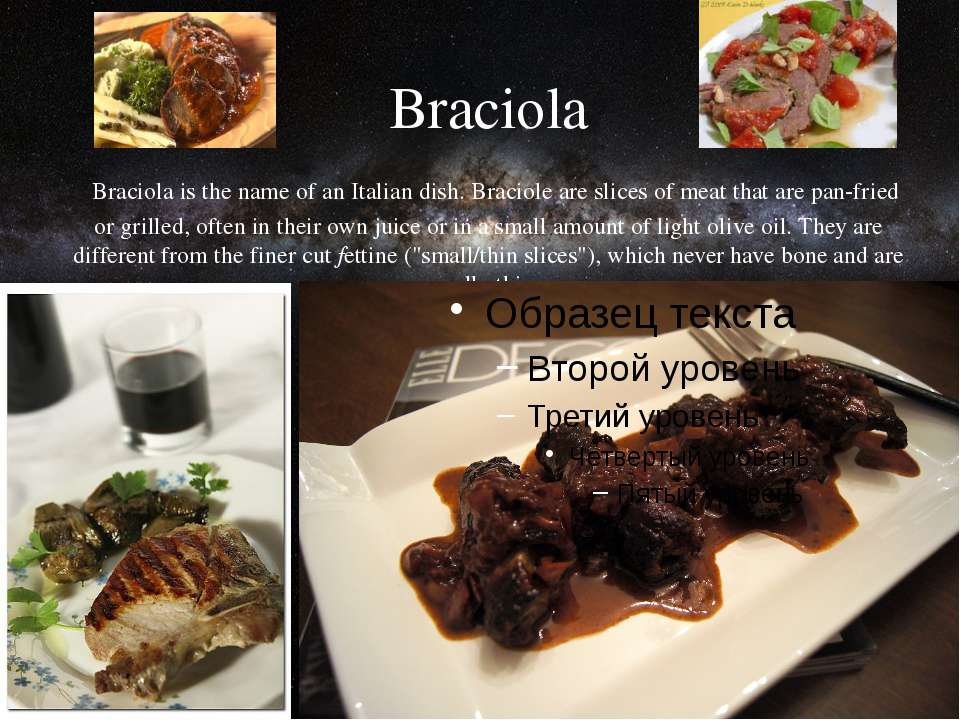 Braciola Braciolais the name of anItalian dish. Braciole are slices of meat...