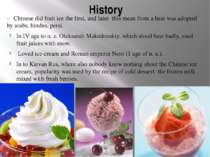 History - Chinese did fruit ice the first, and later this mean from a heat wa...