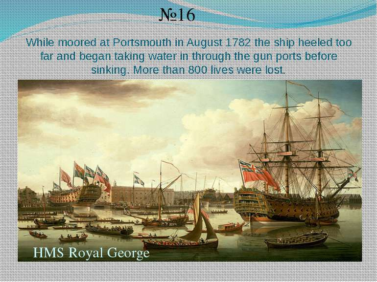 While moored at Portsmouth in August 1782 the ship heeled too far and began t...