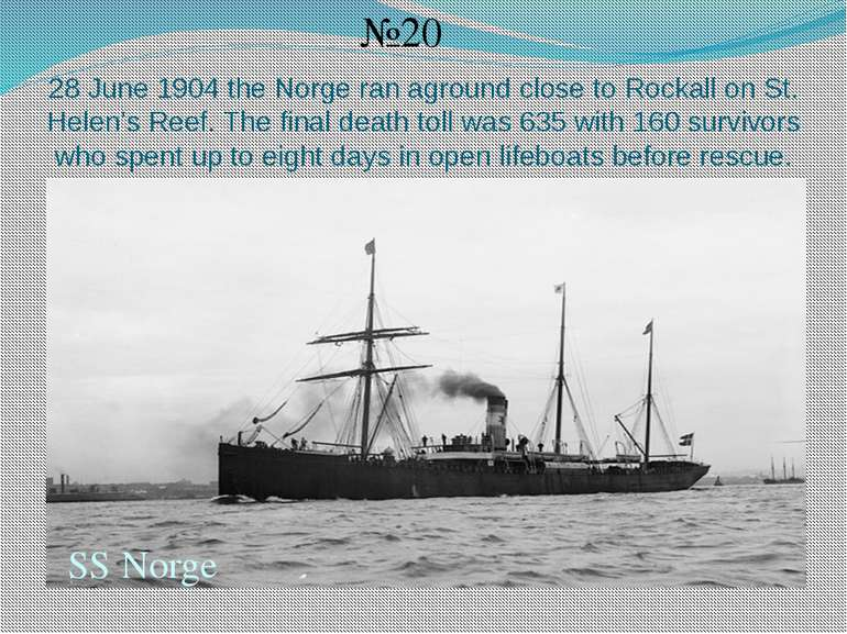 28 June 1904 the Norge ran aground close to Rockall on St. Helen's Reef. The ...