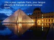 Elle a pour capitale Paris, pour langue officielle le français et pour monnai...