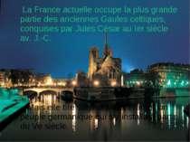 La France actuelle occupe la plus grande partie des anciennes Gaules celtique...