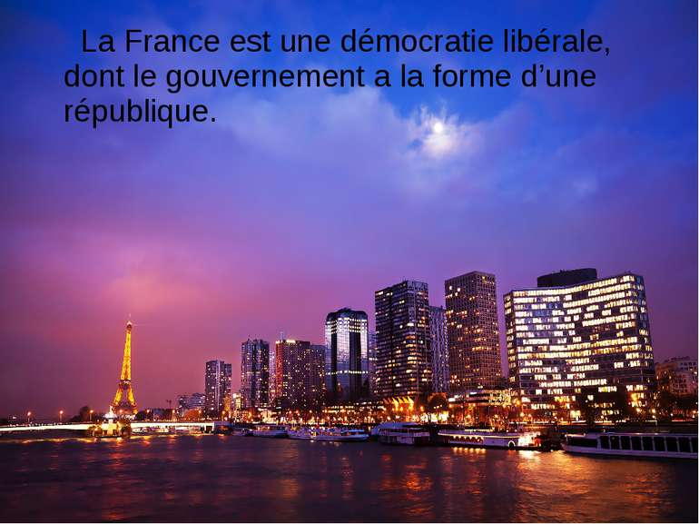 La France est une démocratie libérale, dont le gouvernement a la forme d'une ...