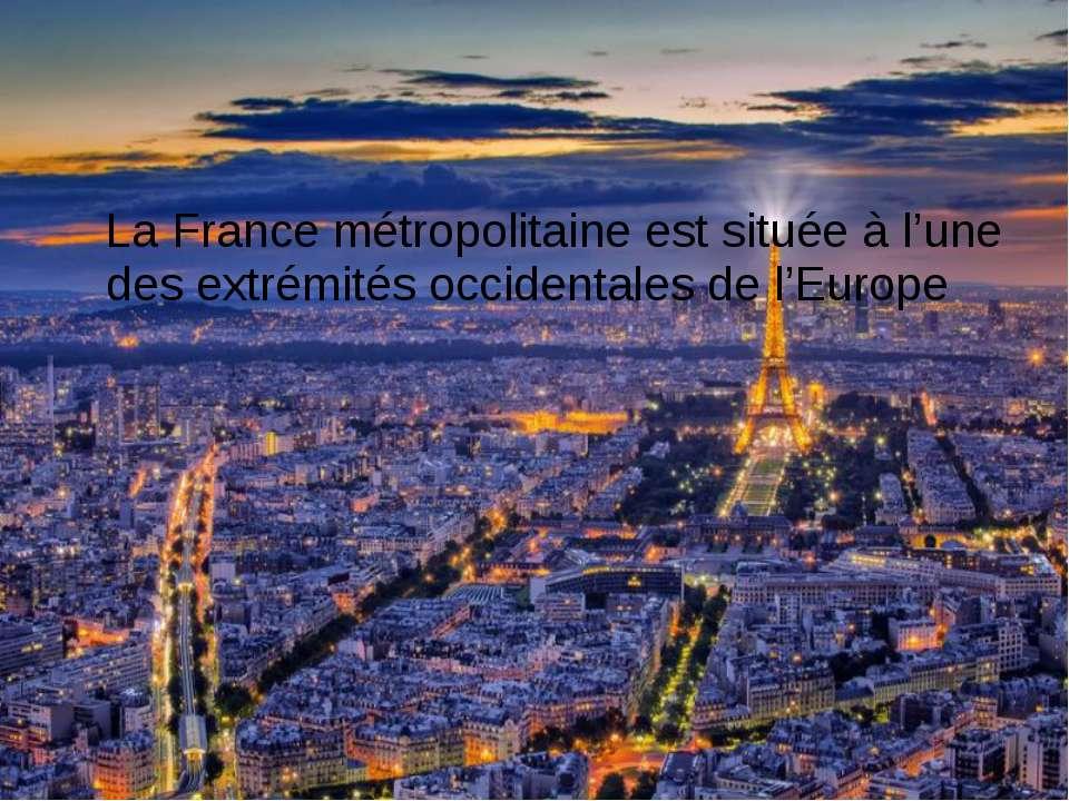 La France métropolitaine est située à l'une des extrémités occidentales de l'...