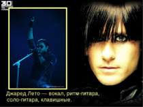 Джаред Лето — вокал, ритм-гитара, соло-гитара, клавишные.