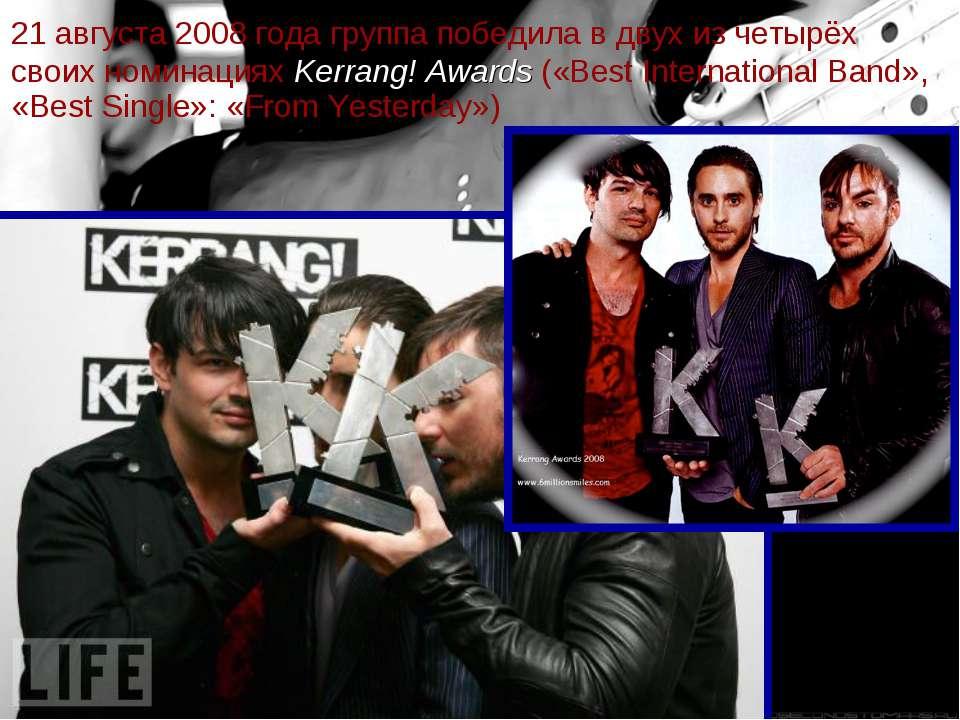 21 августа 2008 года группа победила в двух из четырёх своих номинациях Kerra...