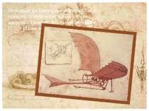 Леонардо да Вінчі цікавили проблеми польоту. У Мілані він робив багато малюнк...
