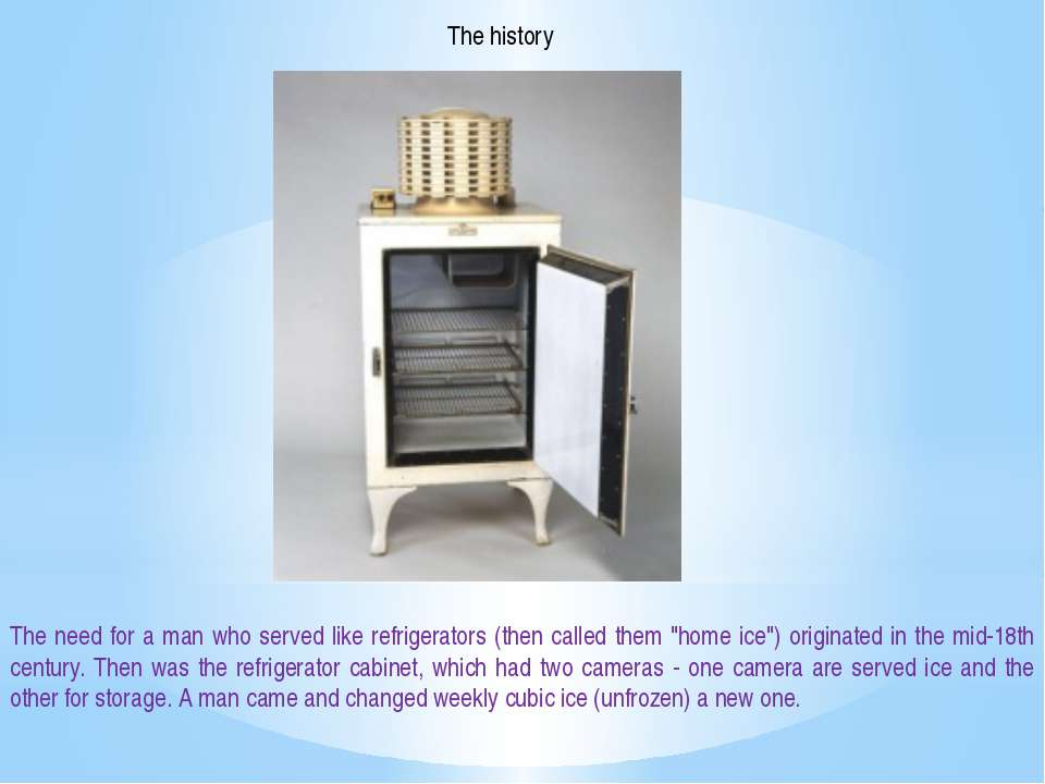 The history The need for a man who served like refrigerators (then called the...