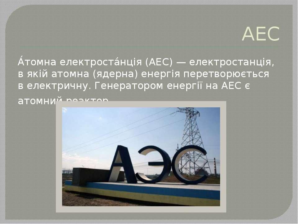 АЕС А томна електроста нція (АЕС) — електростанція, в якій атомна (ядерна) ен...