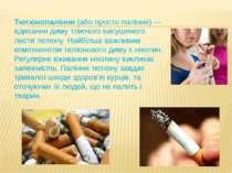 Тютюнопаління (або просто паління) — вдихання диму тліючого висушеного листя ...