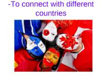 -To connect with different countries
