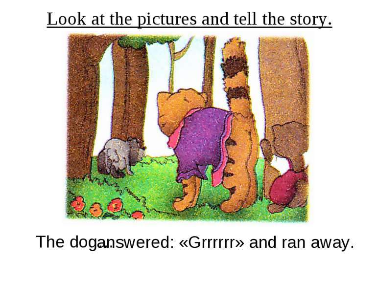 Look at the pictures and tell the story. The dog… answered: «Grrrrrr» and ran...