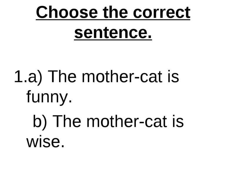 Choose the correct sentence. a) The mother-cat is funny. b) The mother-cat is...