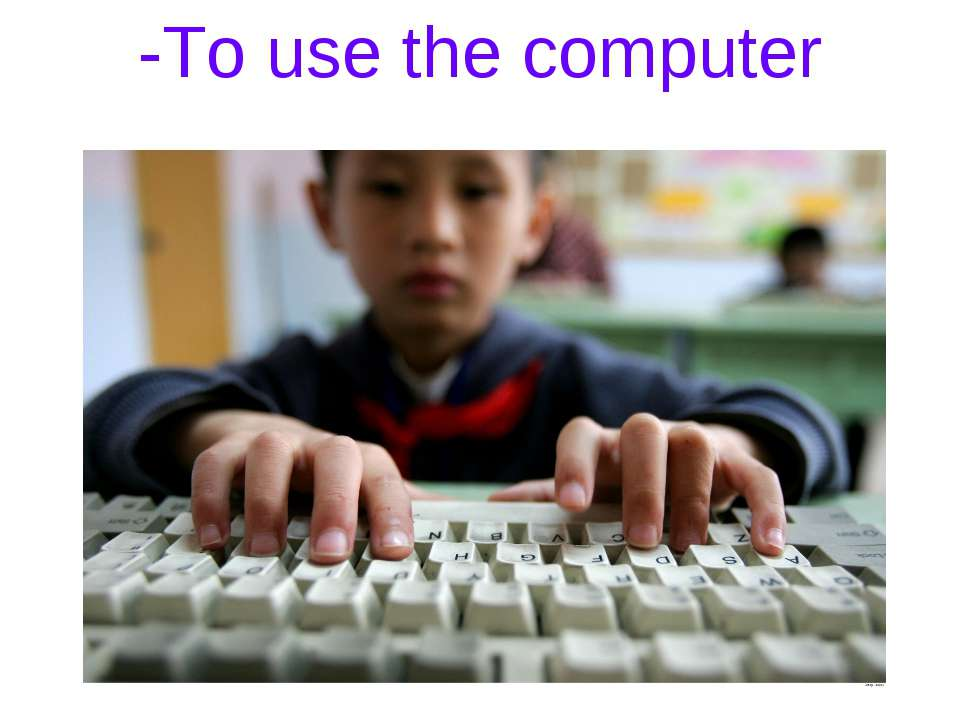 -To use the computer