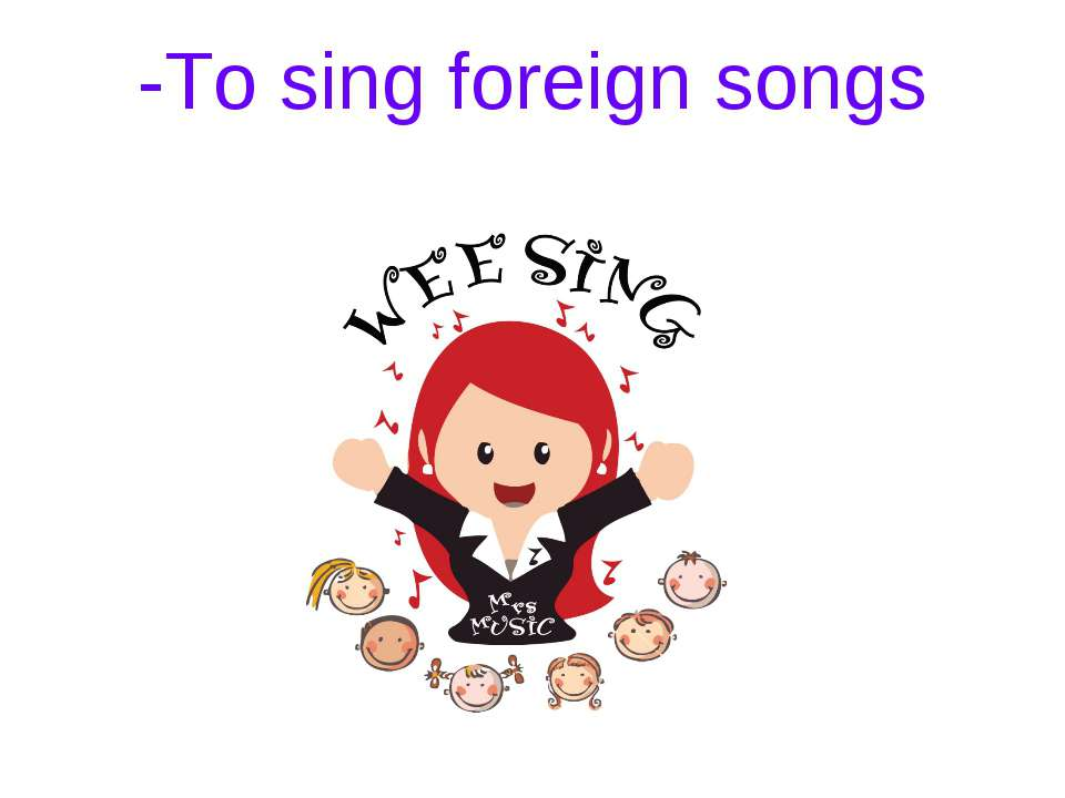 -To sing foreign songs