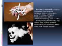 Нікотин — одна з найсильніших рослинних отрут, основна складова частина тютюн...